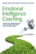 Emotional Intelligence Coaching ebook by Steve Neale,Lisa Spencer-Arnell,Liz Wilson