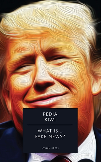 What is... Fake News? ebook by Pedia Kiwi
