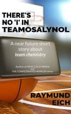 There's No 'I' in Teamosalynol ebook by Raymund Eich