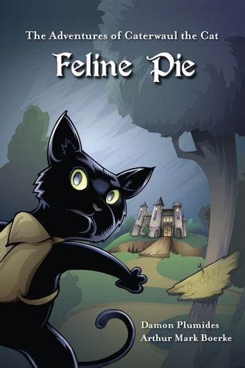 The Adventures of Caterwaul the Cat: Feline Pie ebook by Damon Plumides