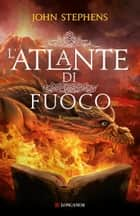 L'atlante di fuoco ebook by John Stephens