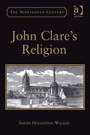 John Clare's Religion ebook by Dr Sarah Houghton-Walker,Professor Vincent Newey,Professor Joanne Shattock