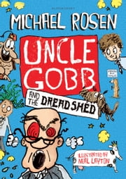 Uncle Gobb and the Dread Shed ebook by Michael Rosen