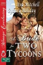 A Bride for Two Tycoons (Part 1: The Courtship) ebook by Ava Mitchell Sydney Holiday