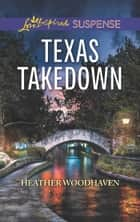 Texas Takedown (Mills & Boon Love Inspired Suspense) ekitaplar by Heather Woodhaven