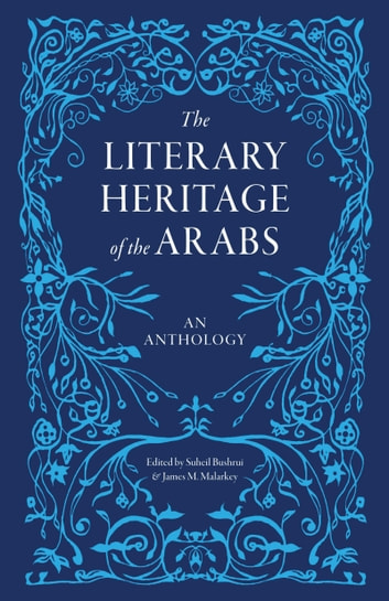 The Literary Heritage of the Arabs - An Anthology ebook by
