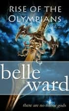 Rise of the Olympians 2 ebook by Belle Ward