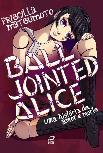 Ball Jointed Alice - Uma história de amor e morte ebook by Priscilla Matsumoto