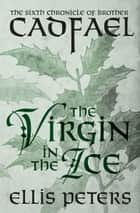 The Virgin in the Ice ebook by Ellis Peters