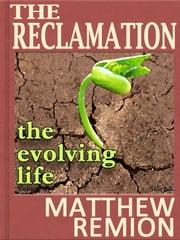 The Evolving Life: The Reclamation Story 3 ebook by Matthew Remion