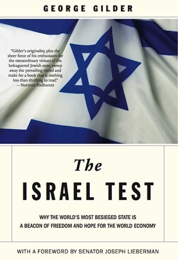 The Israel Test - Why the World's Most Besieged State is a Beacon of Freedom and Hope for the World Economy ebook by George Gilder