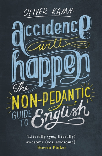 Accidence Will Happen - The Non-Pedantic Guide to English Usage ebook by Oliver Kamm