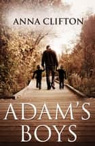Adam's Boys ebook by Anna Clifton