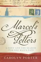 Marcel's Letters - A Font and the Search for One Man's Fate ebook by Carolyn Porter