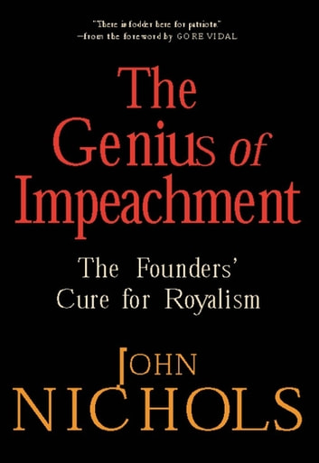 The Genius of Impeachment - The Founders' Cure for Royalism ebook by John Nichols