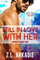 Still In Love With Her: Maggie & Vince, #1 - LOVE in the USA, #5 ebook by Z.L. Arkadie