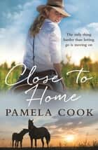Close to Home ebook by Pamela Cook