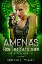Amena's Rise to Stardom! - Divine Warriors Prequel ebook by Kristen S. Walker