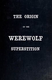 The Origin of the Werewolf Superstition ebook by Caroline Taylor Stewart