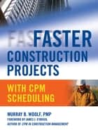 Faster Construction Projects with CPM Scheduling ebook by Murray Woolf