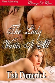 The Lady Wants It All ebook by Tish Domenick