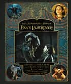 Guillermo del Toro's Pan's Labyrinth - Inside the Creation of a Modern Fairy Tale ebook by Nick Nunziata, Mark Cotta Vaz, Guillermo del Toro