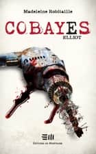Cobayes, Elliot ebook by Madeleine Robitaille