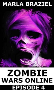 Zombie Wars Online: Episode 4 ebook by Marla Braziel