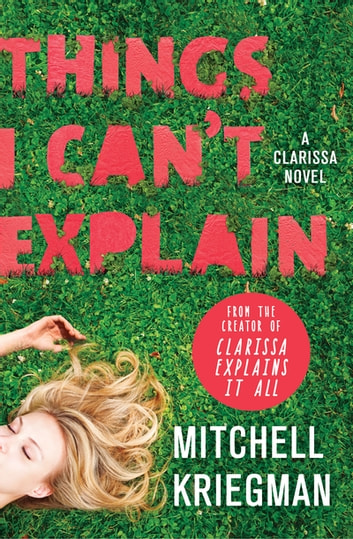 Things I Can't Explain - A Clarissa Novel ebook by Mitchell Kriegman
