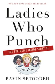 "Ladies Who Punch - The Explosive Inside Story of ""The View"" eBook by Ramin Setoodeh"
