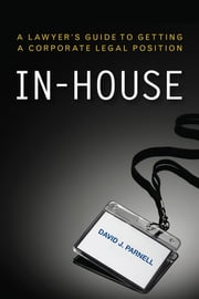 In-House - A Lawyer's Guide to Getting a Corporate Legal Position ebook by David J. Parnell