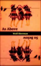As Above, So Below ebook by Wolf Sherman