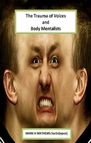 The Trauma of Voices and Body Mentalists - Body Mentalists ebook by Mark H Mathews