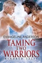 Taming Two Warriors...Book 22 in the Kindred Tales Series ebook by Evangeline Anderson