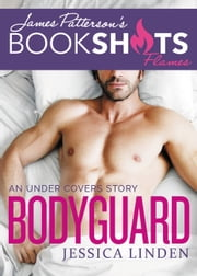 Bodyguard - An Under Covers Story ebook by Jessica Linden,James Patterson