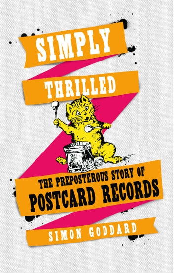Simply Thrilled - The Preposterous Story of Postcard Records ebook by Simon Goddard