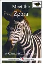 Meet the Zebra: Educational Version ebook by Caitlind L. Alexander