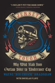 "Jersey Tough - My Wild Ride from Outlaw Biker to Undercover Cop ebook by Wayne ""Big Chuck"" Bradshaw,Douglas P. Love,Renzo Gracie"