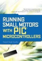 Running Small Motors with PIC Microcontrollers ebook by Harprit Sandhu
