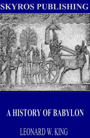 A History of Babylon eBook by Leonard W. King