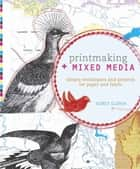 Printmaking + Mixed Media ebook by Dorit Elisha