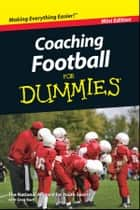 Coaching Football For Dummies, Mini Edition ebook by National Alliance for Youth Sports, Greg Bach