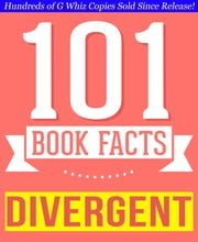 Divergent Trilogy - 101 Amazingly True Facts You Didn't Know - Fun Facts and Trivia Tidbits Quiz Game Books ebook by G Whiz