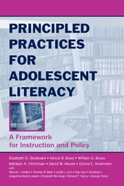 Principled Practices for Adolescent Literacy - A Framework for Instruction and Policy ebook by Elizabeth G. Sturtevant,Fenice B. Boyd,William G. Brozo,Kathleen A. Hinchman,David W. Moore,Donna E. Alvermann