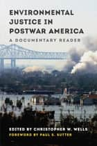 Environmental Justice in Postwar America - A Documentary Reader ebook by Christopher W. Wells, Paul S. Sutter