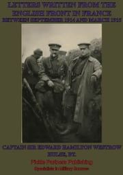 Letters Written From The English Front In France Between September 1914 And March 1915 ebook by Captain Sir Edward Hamilton Westrow Hulse