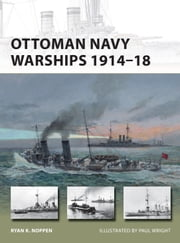 Ottoman Navy Warships 1914?18 ebook by Ryan K. Noppen,Mr Paul Wright