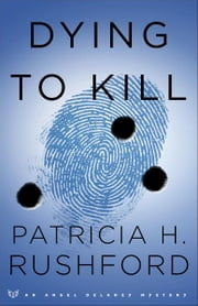 Dying to Kill (Angel Delaney Mysteries Book #2) ebook by Patricia H. Rushford