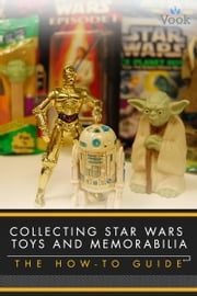 Collecting Star Wars Toys and Memorabilia: The How-To Guide ebook by Dan Polydoris