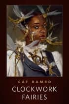 Clockwork Fairies - A Tor.Com Original ebook by Cat Rambo